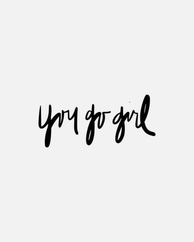 Girl Short Quotes About Herself: YOU GO GIRL